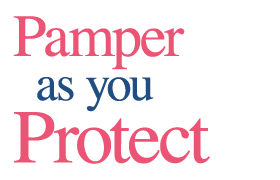 Pamper as you protect